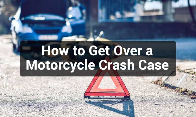 How-to-Get-Over-a-Motorcycle-Crash-Case