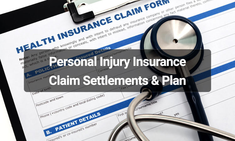 Personal Injury Insurance Claim Settlements & Plan